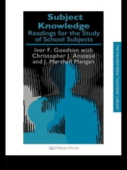 Subject Knowledge - Readings For The Study Of School Subjects ebook by Christopher J. Anstead,Ivor F Goodson,J. Marshall Mangan