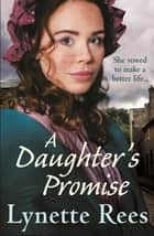 A Daughter's Promise - A gritty saga from the bestselling author of The Workhouse Waif eBook by Lynette Rees
