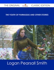 The Youth of Parnassus and Other Stories - The Original Classic Edition ebook by Logan Pearsall Smith