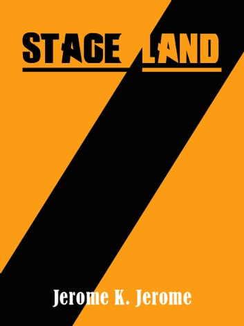 Stage-Land ebook by Jerome K. Jerome