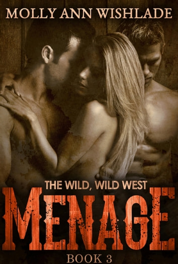 Menage: A scandalous Western romance ebook by Molly Ann Wishlade