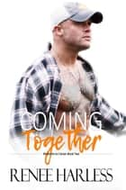 Coming Together (Welcome to Carson, Book Two) ebook by Renee Harless