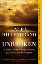 Unbroken: A World War II Story of Survival, Resilience, and Redemption - A World War II Story of Survival, Resilience, and Redemption eBook par Laura Hillenbrand