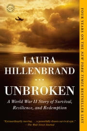 Unbroken: A World War II Story of Survival, Resilience, and Redemption - A World War II Story of Survival, Resilience, and Redemption ebook by Laura Hillenbrand