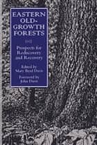 Eastern Old-Growth Forests - Prospects For Rediscovery And Recovery ebook by Mary Byrd Davis, Mary Byrd Davis, Steve Comers,...