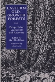 Eastern Old-Growth Forests - Prospects For Rediscovery And Recovery ebook by Mary Byrd Davis,Mary Byrd Davis,Steve Comers,Charles Schaadt,Kathy Seaton,Anthony Cook,J. Merrill Lynch