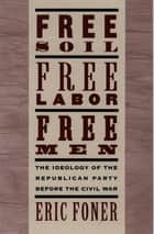 Free Soil, Free Labor, Free Men ebook by Eric Foner