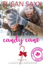 It Started with a Candy Cane - The Real Men Series, #6 ebook by Susan Saxx