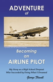 Adventure Of Becoming An Airline Pilot ebook by George Flavell
