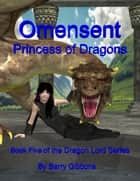 Omensent: Princess of Dragons ebook by Barry Gibbons