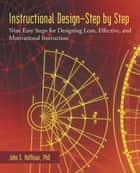 Instructional Design—Step by Step - Nine Easy Steps for Designing Lean, Effective, and Motivational Instruction ebook by John S. Hoffman
