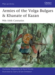 Armies of the Volga Bulgars & Khanate of Kazan - 9th?16th centuries ebook by Viacheslav Shpakovsky,Dr David Nicolle,Gerry Embleton
