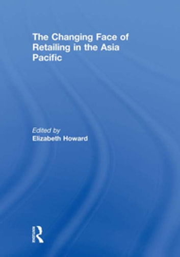 The Changing Face of Retailing in the Asia Pacific ebook by