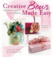 Creative Bows Made Easy: Perfect Bows for All Your Crafts and Giftwrap - Perfect Bows for All Your Crafts and Giftwrap ebook by Offray