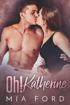Oh! Katherine ebook by Mia Ford
