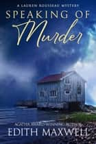Speaking of Murder ebook by Edith Maxwell