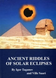 Ancient Riddles of Solar Eclipses - Asymmetric Astronomy ebook by Igor Taganov,Ville Saari