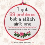 I Got 99 Problems but a Stitch Ain't One - Cross-stitch with attitude to liven up your home ebook by Genevieve Brading