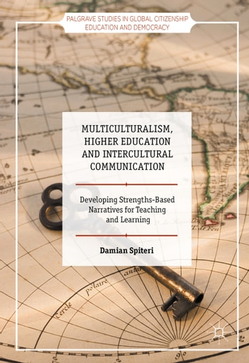 Multiculturalism, Higher Education and Intercultural Communication - Developing Strengths-Based Narratives for Teaching and Learning ebook by Damian Spiteri