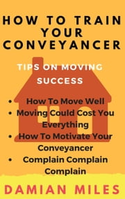 How To Train Your Conveyancer ebook by Damian Miles