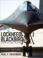Lockheed Blackbird - Beyond the Secret Missions (Revised Edition) ebook by Paul F Crickmore