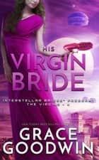 His Virgin Bride ebook by Grace Goodwin
