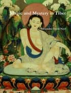 Magic and Mystery in Tibet ebook by Alexandra David-Neel, A. D'Arsonval