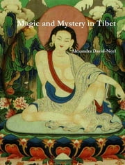 Magic and Mystery in Tibet ebook by Alexandra David-Neel,A. D'Arsonval