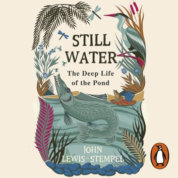 Still Water - The Deep Life of the Pond audiobook by John Lewis-Stempel