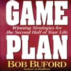 Game Plan - Winning Strategies for the Second Half of Your Life audiobook by Bob P. Buford
