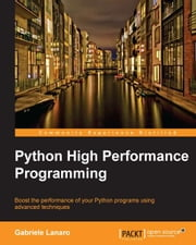 Python High Performance Programming ebook by Gabriele Lanaro