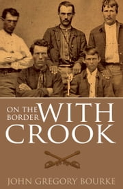 On the Border with Crook (Expanded, Annotated) ebook by John Gregory Bourke