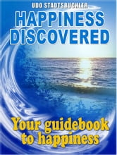 Happiness Discovered ebook by Udo Stadtsbuchler