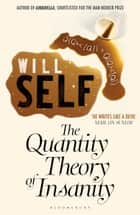 The Quantity Theory of Insanity - Reissued ebook by Will Self