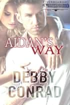 Aidan's Way - The Overbearing Billionaires, #2 ebook by DEBBY CONRAD