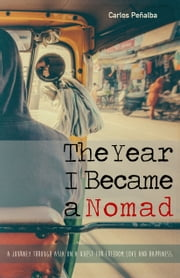 The Year I Became a Nomad - A journey through Asia on a quest for freedom, love and happiness ebook by Carlos Peñalba