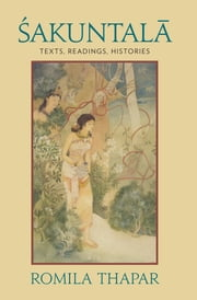 Sakuntala - Texts, Readings, Histories ebook by Romila Thapar