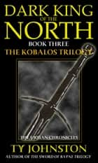 Dark King of the North (Book III of The Kobalos Trilogy) ebook by Ty Johnston