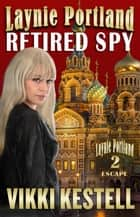 Laynie Portland, Retired Spy - Laynie Portland, #2 ebook by Vikki Kestell