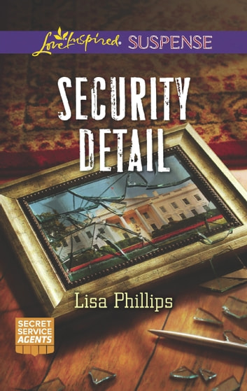 Security Detail (Mills & Boon Love Inspired Suspense) (Secret Service Agents, Book 1) ebook by Lisa Phillips