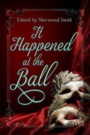 It Happened at the Ball ebook by Sherwood Smith, Francesca Forrest, Marissa Doyle,...