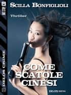 Come scatole cinesi ebook by Scilla Bonfiglioli
