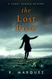 The Lost Rose - Carol Karuso Mystery, #1 ebook by R. Marquez