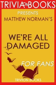 We're All Damaged: A Novel By Matthew Norman (Trivia-On-Books) ebook by Trivion Books