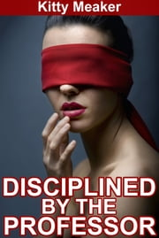 Disciplined By The Professor ebook by Kitty Meaker