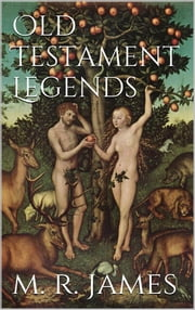 Old Testament Legends ebook by M. R. James
