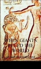 ebook When Giants Ruled the World de Aylmer Von Fleischer