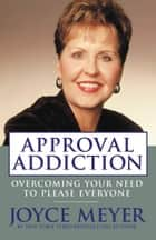 Approval Addiction ebook by Joyce Meyer