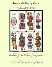 Fortune-Telling by Cards ebook by Professor P. R. S. Foli