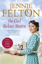 The Girl Below Stairs: The Families of Fairley Terrace Sagas 3 ebook by